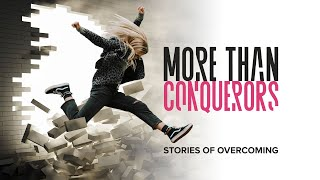 More Than Conquerors - Stories of Overcoming P2