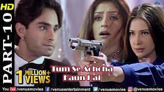 Tum Se Achcha Kaun Hai - Part 10    Nakul Kapoor   Kim Sharma   Aarti Chabria   Bollywood Hit Movies