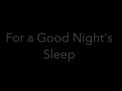 For A Good Night's Sleep