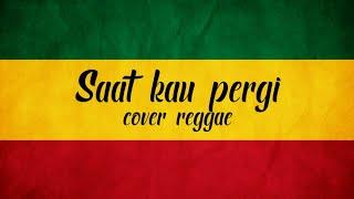 Download lagu Saat kau pergi - (cover reggae)