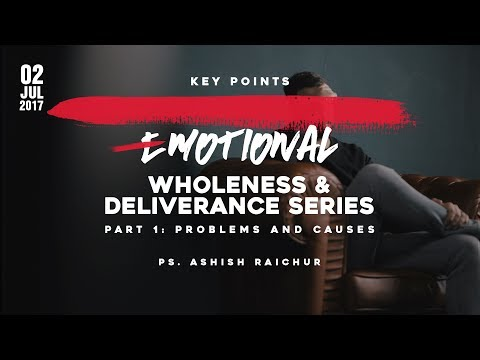 Key Points : Emotional Wholeness & Deliverance Series - Part 1: Problems and Causes