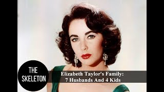 Elizabeth Taylor's Family: 7 Husbands And 4 Kids