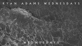 Ryan Adams - Wednesdays (Audio)