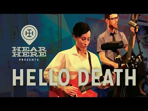 Hear Here Presents: Hello Death