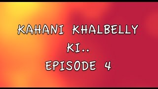KAHANI KHALBELLY KI - EPISODE 4