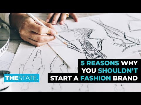 5 Reasons Why You SHOULDN'T Start a Fashion Brand | THE STATE