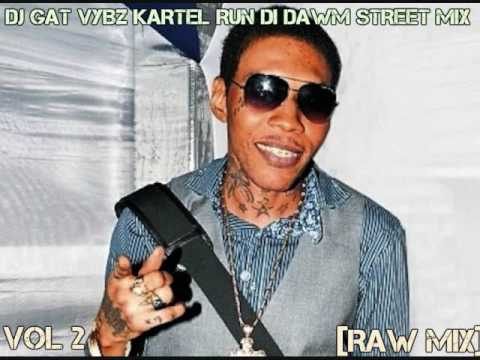 DJ GAT VYBZ KARTEL RUN DI DAWM STREETS MIXTAPE VOL 2 RAW [VERSION] FEBURARY 2017