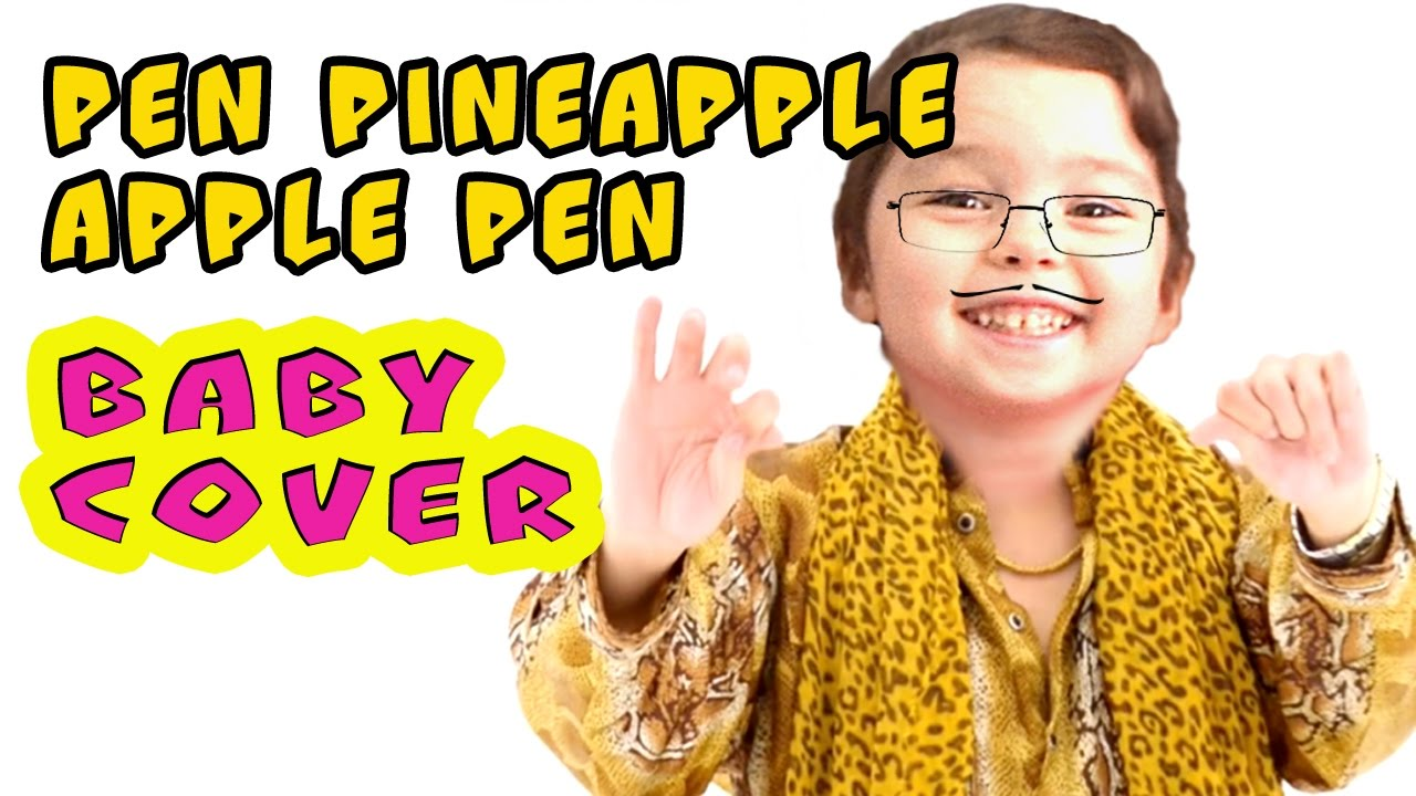 Baby Pineapple Pen Ppap Song Pen Pineapple Apple Pen Baby Cover By Юля