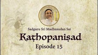 Kathopanishad - Episode 15 - Three kinds of Tapas (Austerities) to attain Self Realisation