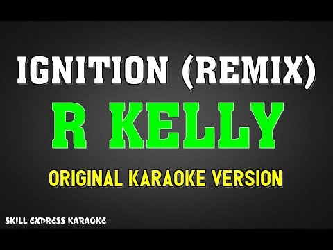 Ignition (Remix) (ORIGINAL KARAOKE) - R Kelly