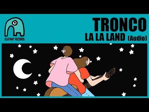 TRONCO - La La Land [Audio]