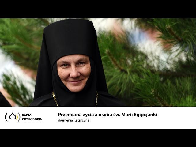 Przemiana życia a osoba św. Marii Egipcjanki - ihumenia Katarzyna