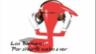 Video Los Barbaros - Por si no te vuelvo a ver download MP3, 3GP, MP4, WEBM, AVI, FLV Desember 2017