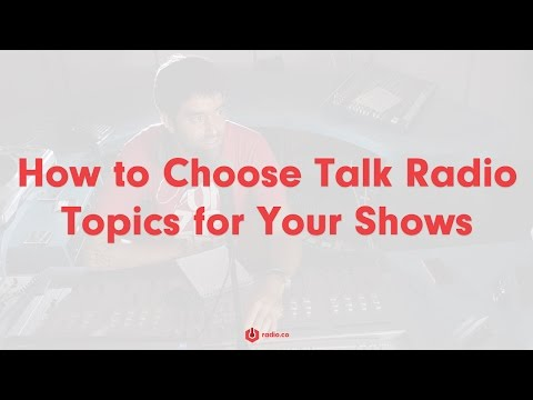 How to Choose Talk Radio Topics for Your Radio Shows