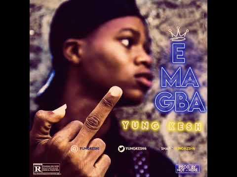 Yung Kesh – E Ma Gba (Prod. By Not-Here)