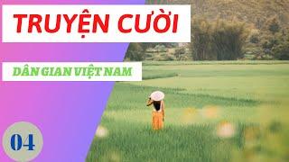 Truyện Cười Dân Gian Việt Nam Tập 04 ( Tập Tổng Hợp ).