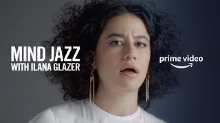 Ilana Glazer's Mind Jazz | The Planet Is Burning | Prime Video