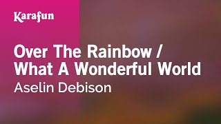 Karaoke Over The Rainbow / What A Wonderful World - Aselin Debison *