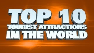 Top 10 Tourist Attractions In The World
