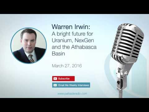 Warren Irwin:  A bright future for Uranium, NexGen and the Athabasca Basin