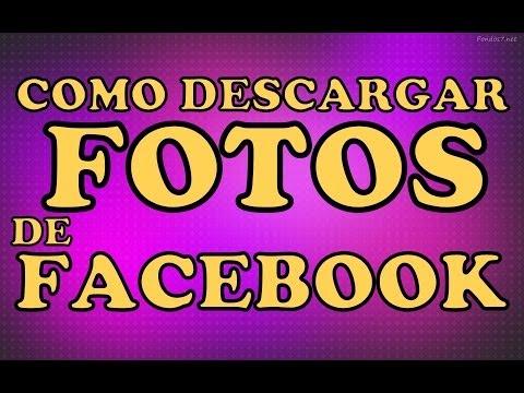 Como Descargar Fotos De Facebook bajar fotos de Facebook Tutorial Para Descargar Fotos De Facebook