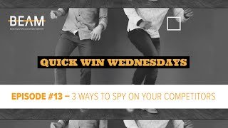 Quick Win Wednesday - Episode #13. '3 WAYS YOU CAN SPY ON YOUR COMPETITORS