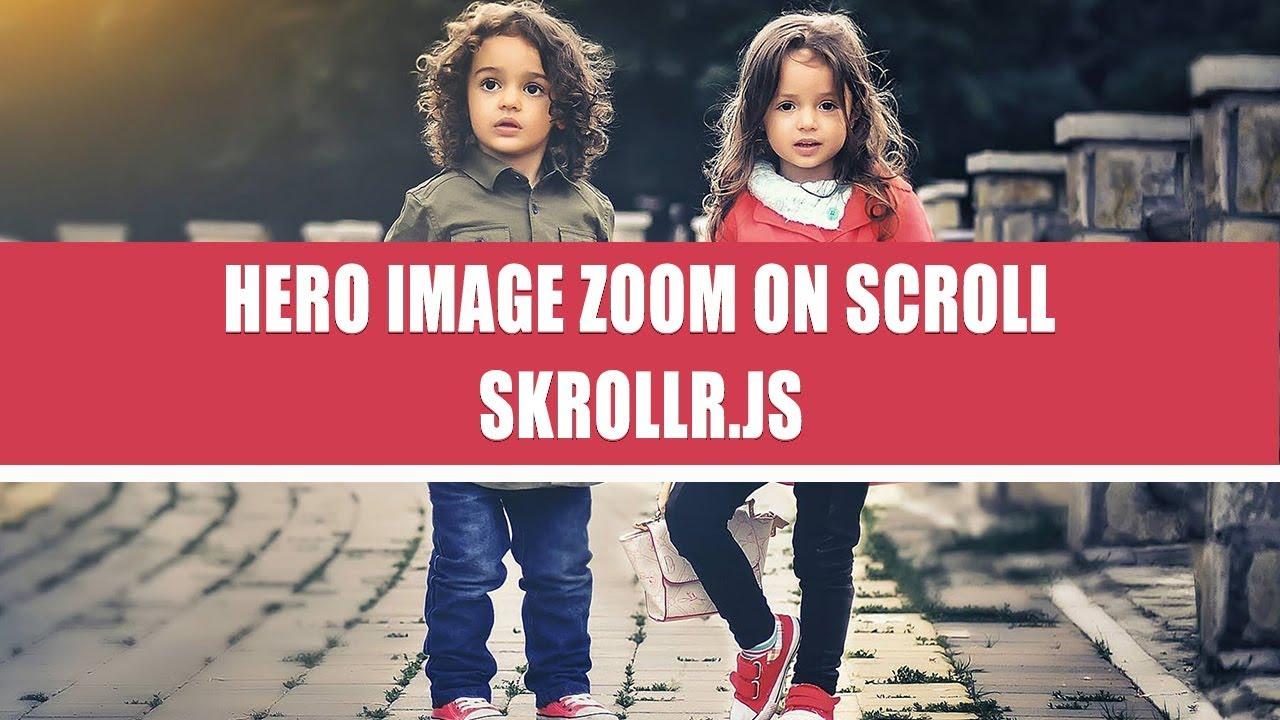 Hero Image zoom on scroll using HTML 5 & JS || SKROLLR JS