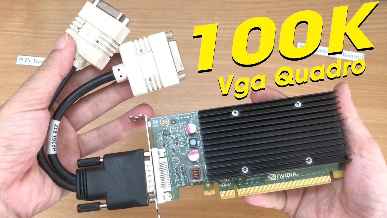 Vga Quadro 100k mua trên mạng liệu có làm ăn được gì không