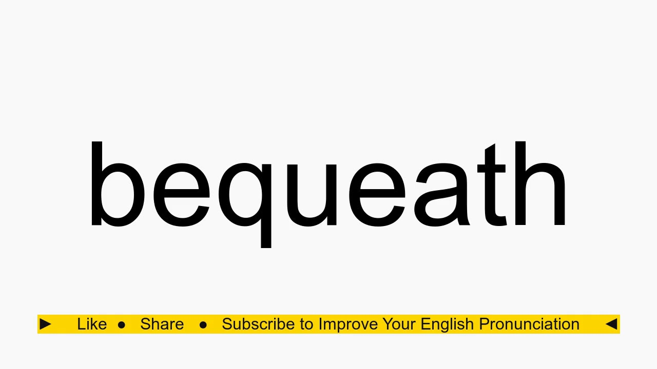 How to pronounce bequeath