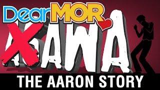 "Dear MOR: ""Awa"" The Aaron Story 06-05-17"
