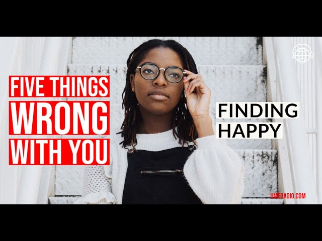 Finding Happy: FIVE Things Wrong With Me #umeradio