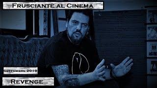Frusciante al Cinema: Revenge (Settembre 2018)