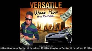 Versatile - Work Flow (Happy Road Riddim) January 2016