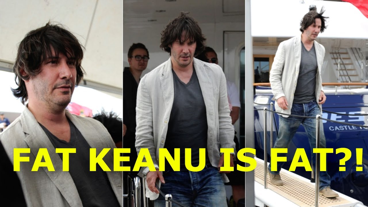 fat keanu reeves at cannes youtube