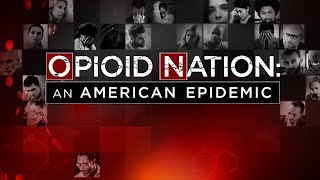 Opioid Nation -- An American Epidemic