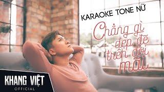 Karaoke Chẳng Gì Đẹp Đẽ Trên Đời Mãi | Khang Việt | Tone Nữ Beat Gốc