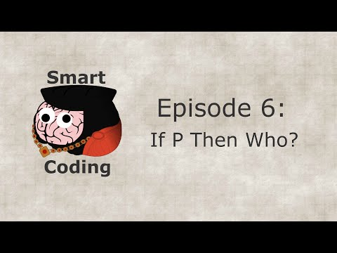 Smart Coding: Ep. 6 - If P Then Who?