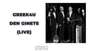 Greek4U by Urban Events - Den Ginete [live]