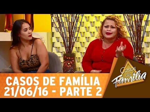Casos de Família (21/06/16) - Eu tenho vergonha de ter você na minha família - Parte 2