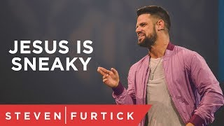Nobody ever told me about sneaky Jesus.   Pastor Steven Furtick