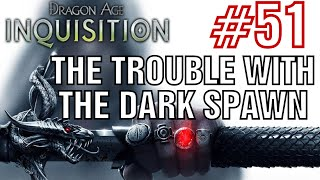 Dragon Age Inquisition - the trouble with the dark spawn - Walkthrough Part 51