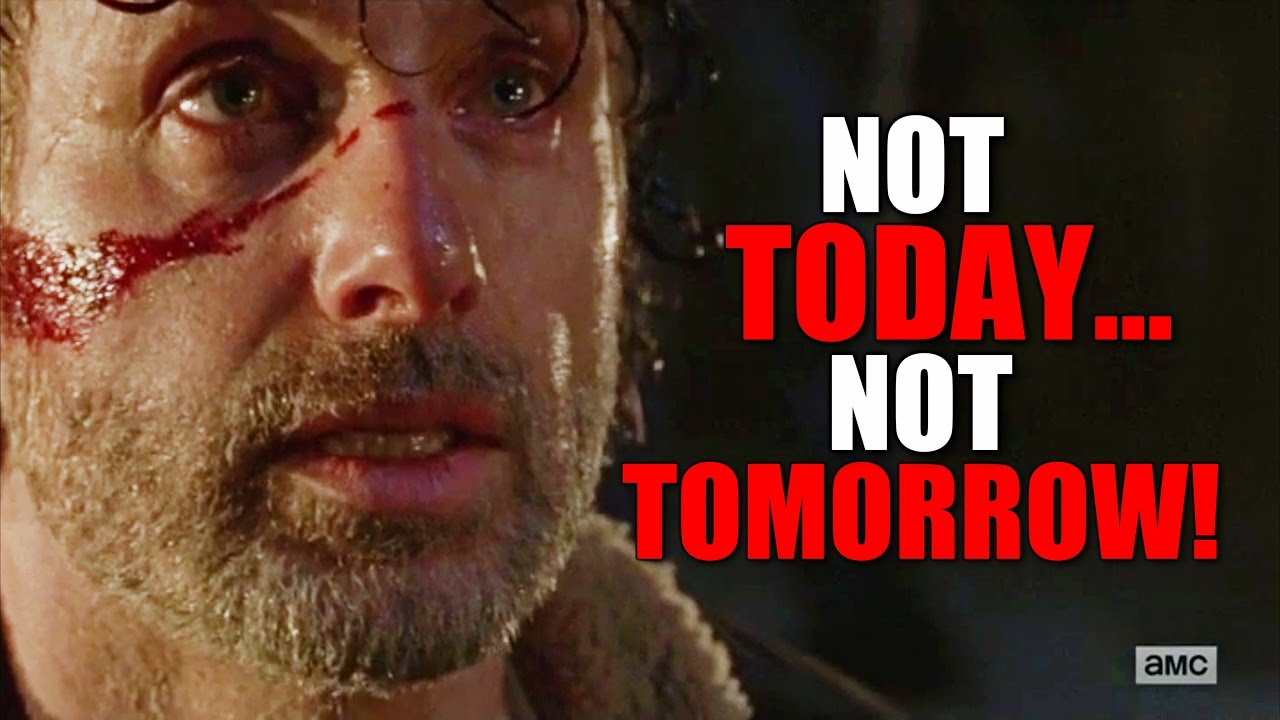 not tomorrow not today