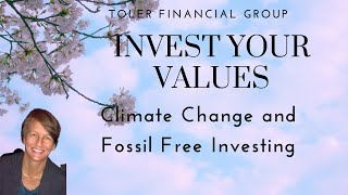 Invest Your Values Climate Change and Fossil Fuel Free Investing