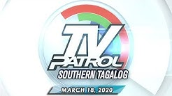 TV Patrol Southern Tagalog - March 18, 2020