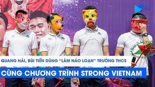 """Quang Hải, Bùi Tiến Dũng,... tiếp tục """"làm náo loạn"""" trường THCS cùng chương trình Strong Vietnam"""