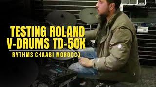 Testing Roland V-Drums TD-50K  rythms chaabi Morocco / Oriental تجربة شعبي مغربي وشرقي مصري