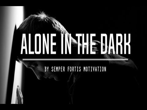 Alone In The Dark – Motivational Video