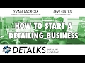 DETALKS - How To Start A Successful Detail Shop! (Tips & Tricks From The Pros)