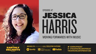 #47: Jessica Harris - Moving Forwards with Music