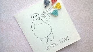 Quilling Love Card with hearts - DIY Baymax  with Love Card.